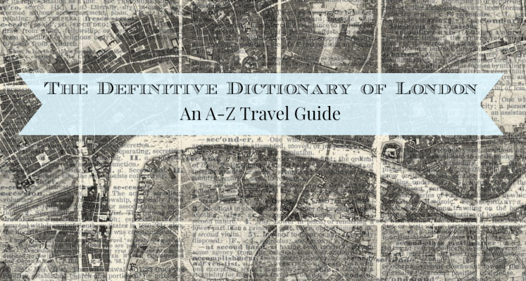 The Definitive Dictionary of London: An A-Z Travel Guide | Strawberry Moon Blog