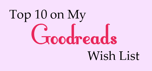 Top 10 Books on My Goodreads Wish List | Strawberry Moon Blog