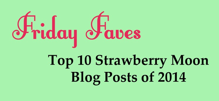 Friday Faves: Top 10 Posts of 2014 | Strawberry Moon Blog