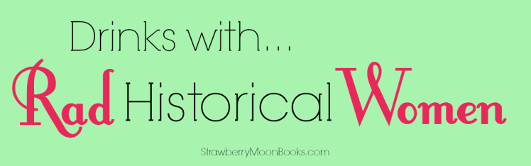 Drinks with Rad Historical Women | Strawberry Moon Books
